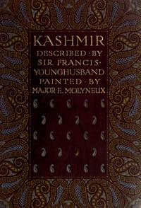 Cover of Kashmir, described by Sir Francis Younghusband, painted by Major E. Molyneux
