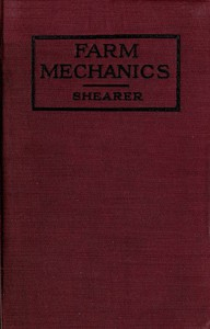 Farm Mechanics: Machinery and Its Use to Save Hand Labor on the Farm.