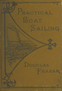 Cover of Practical Boat-Sailing: A Concise and Simple Treatise