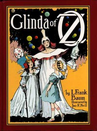 Glinda of Oz In Which Are Related the Exciting Experiences of Princess Ozma of Oz, and Dorothy, in Their Hazardous Journey to the Home of the Flatheads, and to the Magic Isle of the Skeezers, and How They Were Rescued from Dire Peril by the Sorcery of Glinda the Good
