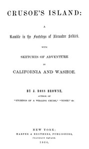 Crusoe's Island: A Ramble in the Footsteps of Alexander SelkirkWith Sketches of Adventure in California and Washoe