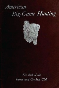 Cover of American Big-Game Hunting: The Book of the Boone and Crockett Club