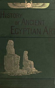 Cover of A History of Art in Ancient Egypt, Vol. 1 (of 2)