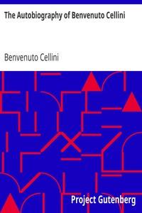 Cover of The Autobiography of Benvenuto Cellini