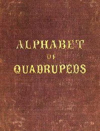 Cover of An Alphabet of QuadrupedsComprising descriptions of their appearance and habits