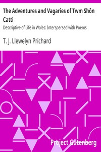 Cover of The Adventures and Vagaries of Twm Shôn Catti Descriptive of Life in Wales: Interspersed with Poems