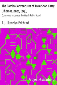 The Comical Adventures of Twm Shon Catty (Thomas Jones, Esq.), Commonly known as the Welsh Robin Hood