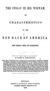 The Indian in his Wigwam; Or, Characteristics of the Red Race of America From Original Notes and Manuscripts