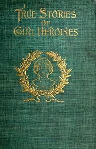 Cover of True Stories of Girl Heroines