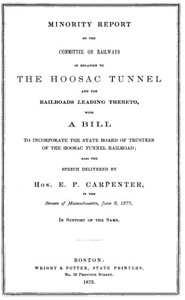 Cover of Minority Report of the Committee on Railways in Relation to the Hoosac Tunnel and the Railroads Leading Thereto With a bill to incorporate the State Board of Trustees of the Hoosac Tunnel Railroad; also the speech delivered by Hon. E. P. Carpenter in the Senate of Massachusetts, June 3, 1873, in support of the same