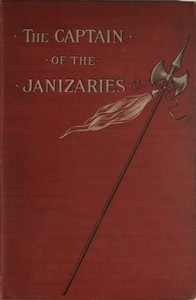 The Captain of the JanizariesA story of the times of Scanderberg and the fall of Constantinople