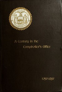 Cover of A Century in the Comptroller's Office, State of New York, 1797 to 1897