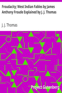 Cover of Froudacity; West Indian Fables by James Anthony Froude Explained by J. J. Thomas