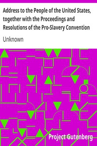 Address to the People of the United States, together with the Proceedings and Resolutions of the Pro-Slavery Convention of Missouri, Held at Lexington, July 1855
