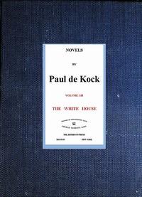 Cover of The White House (Novels of Paul de Kock Volume XII)