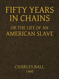 Cover of Fifty Years in Chains; or, the Life of an American Slave