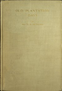 Cover of Old Plantation Days: Being Recollections of Southern Life Before the Civil War