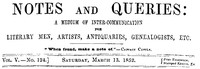 Notes and Queries, Vol. V, Number 124, March 13, 1852 A Medium of Inter-communication for Literary Men, Artists, Antiquaries, Genealogists, etc.