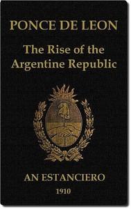 Ponce de Leon: The Rise of the Argentine Republic