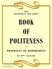 The Gentleman and Lady's Book of Politeness and Propriety of Deportment, Dedicated to the Youth of Both Sexes