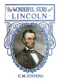 Cover of The Wonderful Story of LincolnAnd the Meaning of His Life for the Youth and Patriotism of America