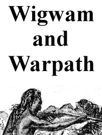Wigwam and War-path; Or, the Royal Chief in Chains Second and Revised Edition