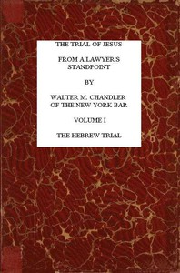 The Trial of Jesus from a Lawyer's Standpoint, Vol. 1 (of 2) The Hebrew Trial