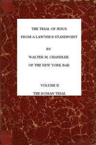 Cover of The Trial of Jesus from a Lawyer's Standpoint, Vol. 2 (of 2) The Roman Trial