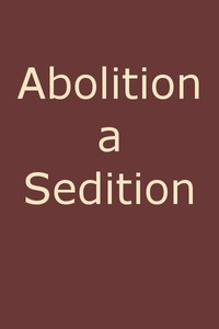 Cover of Abolition a Sedition, by a Northern Man