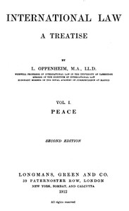 International Law. A Treatise. Volume 1 (of 2) Peace. Second Edition