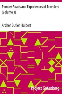 Pioneer Roads and Experiences of Travelers (Volume 1)