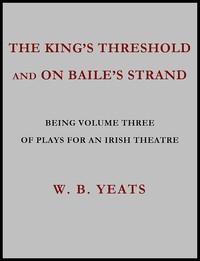 Cover of The King's Threshold; and On Baile's Strand