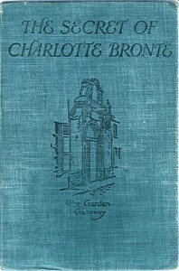 Cover of The Secret of Charlotte BrontëFollowed by Remiiscences of the real Monsieur and Madame Heger