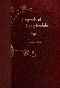 Cover of Legends of Longdendale Being a series of tales founded upon the folk-lore of Longdendale Valley and its neighbourhood