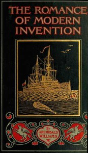 Cover of The Romance of Modern Invention Containing Interesting Descriptions in Non-technical Language of Wireless Telegraphy, Liquid Air, Modern Artillery, Submarines, Dirigible Torpedoes, Solar Motors, Airships, &c. &c.