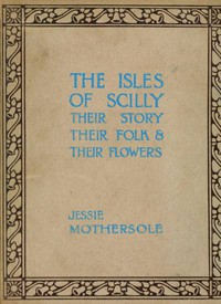 Cover of The Isles of Scilly: Their Story Their Folk & Their Flowers