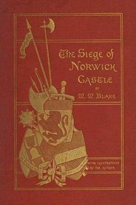 The Siege of Norwich Castle: A story of the last struggle against the Conqueror