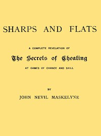 Sharps and Flats A Complete Revelation of the Secrets of Cheating at Games of Chance and Skill