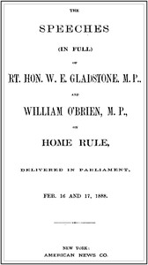 Cover of The Speeches (In Full) of the Rt. Hon. W. E. Gladstone, M.P., and William O'Brien, M.P., on Home Rule, Delivered in Parliament, Feb. 16 and 17, 1888.