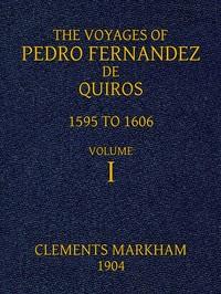 The Voyages of Pedro Fernandez de Quiros, 1595 to 1606. Volume 1