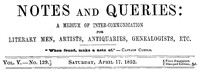 Cover of Notes and Queries, Vol. V, Number 129, April 17, 1852 A Medium of Inter-communication for Literary Men, Artists, Antiquaries, Genealogists, etc.