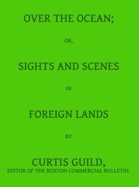 Cover of Over the Ocean; or, Sights and Scenes in Foreign Lands