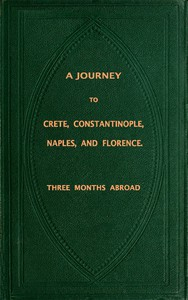 Cover of A Journey to Crete, Costantinople, Naples and Florence: Three Months Abroad