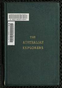 The Australian Explorers: Their Labours, Perils, and Achievements Being a Narrative of Discovery from the Landing of Captain Cook to the Centennial Year