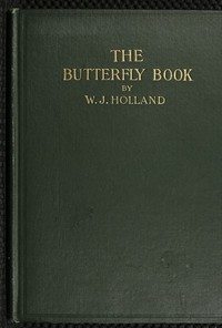 The Butterfly BookA Popular Guide to a Knowledge of the Butterflies of North America