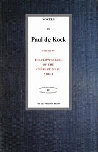 Cover of The Flower Girl of The Château d'Eau, v.1 (Novels of Paul de Kock Volume XV)
