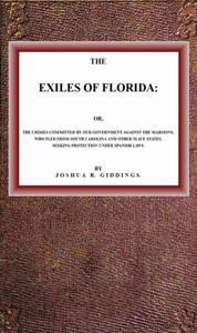 Cover of The Exiles of Florida or, The crimes committed by our government against the Maroons, who fled from South Carolina and other slave states, seeking protection under Spanish laws.
