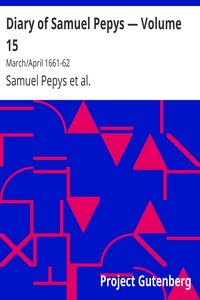 Cover of Diary of Samuel Pepys — Volume 15: March/April 1661-62