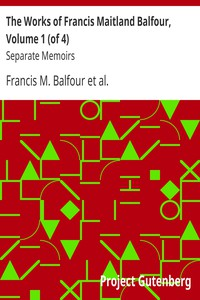 The Works of Francis Maitland Balfour, Volume 1 (of 4) Separate Memoirs