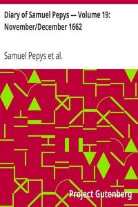 Diary of Samuel Pepys — Volume 19: November/December 1662